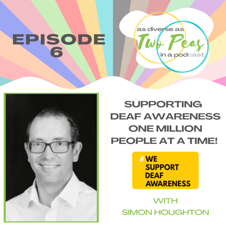 Episode 6 – Supporting Deaf Awareness One Million People At A Time – With Simon Houghton